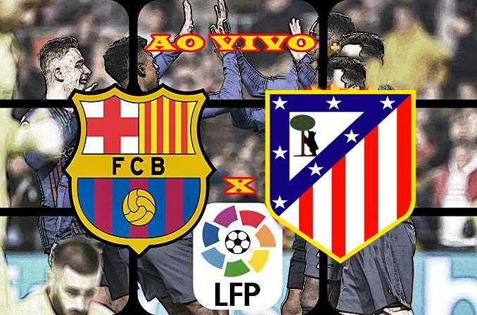 Jogo do Barcelona e Atlético de Madrid ao vivo. Foto/Montagem